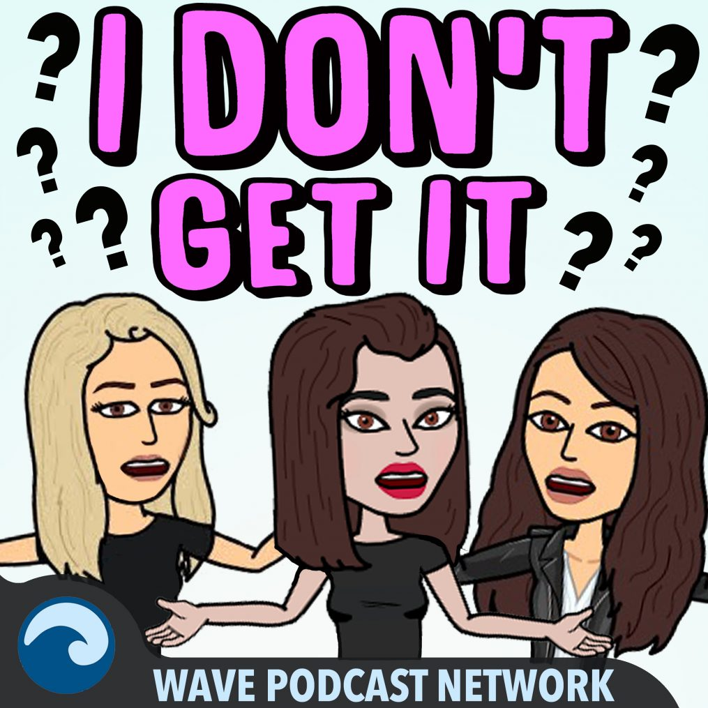 THE I DON'T GET IT PODCAST